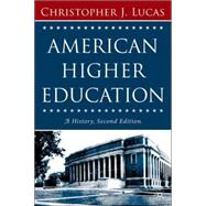 American Higher Education, Second Edition A History by Lucas, Christopher  J., 9781403972897