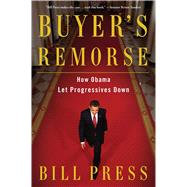 Buyer's Remorse How Obama Let Progressives Down by Press, Bill, 9781476792897