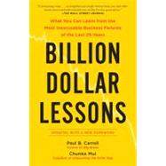 Billion Dollar Lessons : What You Can Learn from the Most Inexcusable Business Failures of the Last 25 Years by Carroll, Paul B.; Mui, Chunka, 9781591842897