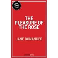 The Pleasure of the Rose by Bonander, Jane, 9781682302897