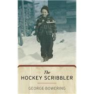 The Hockey Scribbler by Bowering, George, 9781770412897