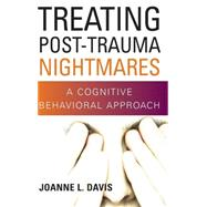 Treating Post-Trauma Nightmares; A Cognitive Behavioral Approach by Davis, Joanne L., 9780826102898