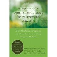 Acceptance and Commitment Therapy for Interpersonal Problems : Using Mindfulness, Acceptance, and Schema Awareness to Change Interpersonal Behaviors by McKay, Matthew; Lev, Avigail; Skeen, Michelle; Hayes, Steven C., 9781608822898
