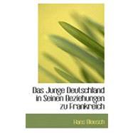 Das Junge Deutschland in Seinen Beziehungen Zu Frankreich by Bloesch, Hans, 9780559032899