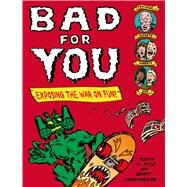 Bad for You Exposing  the War on Fun! by Pyle, Kevin C.; Cunningham, Scott; Pyle, Kevin C., 9780805092899