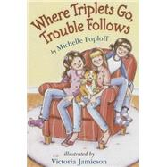 Where Triplets Go, Trouble Follows by Poploff, Michelle; Jamieson, Victoria, 9780823432899