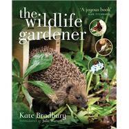The Wildlife Gardener by Bradbury, Kate; Watson, Julie, 9781526712899