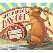 Groundhog's Day Off by Pearlman, Robb; Helquist, Brett, 9781619632899