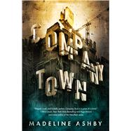 Company Town by Ashby, Madeline, 9780765382900