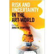 Risk and Uncertainty in the Art World by Dempster, Anna M., 9781472902900