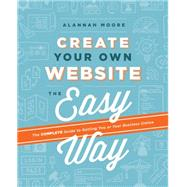 Create Your Own Website the Easy Way by Moore, Alannah, 9781781572900