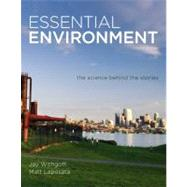 Essential Environment The Science behind the Stories by Withgott, Jay H.; Laposata, Matthew, 9780321752901