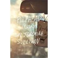 Pulphead Essays by Sullivan, John Jeremiah, 9780374532901
