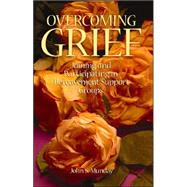Overcoming Grief Joining and Participating in Bereavement Support Groups by Munday, John S., 9780879462901