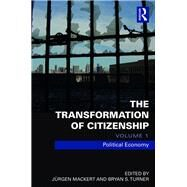 The Transformation of Citizenship, Volume 1: Political Economy by Mackert; Juergen, 9781138672901