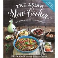 The Asian Slow Cooker Exotic Favorites for Your Crockpot by Kwok, Kelly, 9781624142901