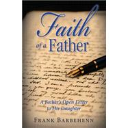 Faith of a Father: A Father's Open Letter to His Daughter by Barbehenn, Frank, 9781940262901