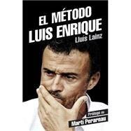 El metodo Luis Enrique/ Luis Enrique's Method by Lainz, Lluis; Perarnau, Marti, 9788415242901