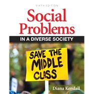 Social Problems in a Diverse Society by Kendall, Diana, 9780205152902