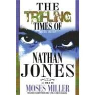 Nan : The Trifling Times of Nathan Jones by Miller, Moses, 9780978692902