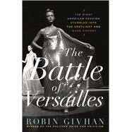 The Battle of Versailles The Night American Fashion Stumbled into the Spotlight and Made History by Givhan, Robin, 9781250052902