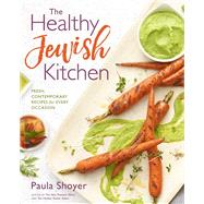 The Healthy Jewish Kitchen Fresh, Contemporary Recipes for Every Occasion by Shoyer, Paula, 9781454922902