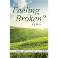 Feeling Broken?: Finding Rest in His Wisdom by Helm, R. J., 9781490872902