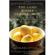 The Land Where Lemons Grow by Attlee, Helena, 9781581572902