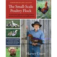 The Small-Scale Poultry Flock: An All-Natural Approach to Raising Chickens and Other Fowl for Home and Market Growers by Ussery, Harvey, 9781603582902
