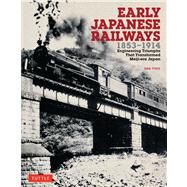 Early Japanese Railways 1853-1914: Engineering Triumphs That Transformed Meiji-Era Japan by Free, Dan, 9784805312902