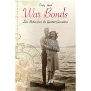 War Bonds: Love Stories from the Greatest Generation by Hval, Cindy, 9781612002903