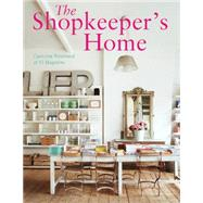 The Shopkeeper's Home: The World's Best Independent Retailers and Their Stylish Homes by Rowland, Caroline, 9781909342903