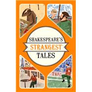 Shakespeare's Strangest Tales: Extraordinary but True Tales from 400 Years of Shakespearean Theatre by Spragg, Iain, 9781910232903