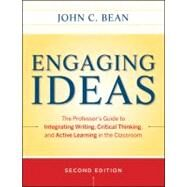 Engaging Ideas : The Professor's Guide to Integrating Writing, Critical Thinking, and Active Learning in the Classroom by Bean, John C.; Weimer, Maryellen, 9780470532904