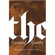 The Essential Goethe by Goethe, Johann Wolfgang Von; Bell, Matthew, 9780691162904