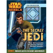 Star Wars Rebels:  The Secret Jedi The Adventures of Kanan Jarrus: Rebel Leader by Harper, Benjamin, 9780794432904