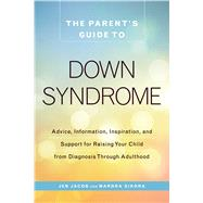 The Parent's Guide to Down Syndrome by Jacob, Jen; Sikora, Mardra, 9781440592904
