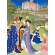 Illuminating Fashion : Dress in the Art of Medieval France and the Netherlands, 1325-1515 by Van Buren, Anne H.; Wieck, Roger S. (CON), 9781904832904