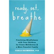 Ready, Set, Breathe by Naumburg, Carla, Ph.D., 9781626252905