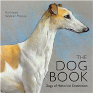 The Dog Book Dogs of Historical Distinction by Walker-meikle, Kathleen, 9781908402905