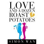 Love and a Dozen Roast Potatoes by Wan, Simon, 9781910692905