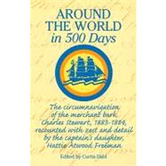 Around the World in 500 Days: The Circumnavigation of the Merchant Bark Charles Stewart, 1883-1884 by Freeman, Hattie Atwood, 9780913372906