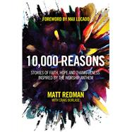 10,000 Reasons Stories of Faith, Hope, and Thankfulness Inspired by the Worship Anthem by Redman, Matt; Borlase, Craig; Lucado, Max, 9781434702906