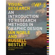 Visual Research An Introduction to Research Methodologies in Graphic Design by Noble, Ian; Bestley, Russell, 9781474232906