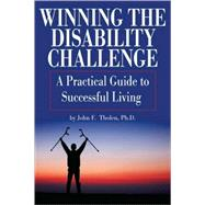 Winning the Disability Challenge A Practical Guide to Successful Living by Tholen, John F., 9780882822907
