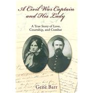 A Civil War Captain and His Lady by Barr, Gene, 9781611212907
