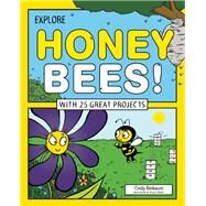 Explore Honey Bees! With 25 Great Projects by Blobaum, Cindy; Stone, Bryan, 9781619302907
