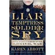 Liar, Temptress, Soldier, Spy by Abbott, Karen, 9780062092908