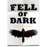 Fell of Dark by Downes, Patrick, 9780399172908