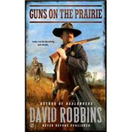 Guns on the Prairie by Robbins, David, 9780451472908